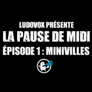 La pause de midi #1 – Minivilles