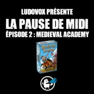 La pause de midi #2 : Medieval Academy