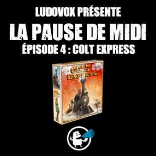 La pause de midi #4 – Colt Express