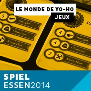 Essen 2014 – Day 1 – Le monde de Yo-Ho – Volumique – VF
