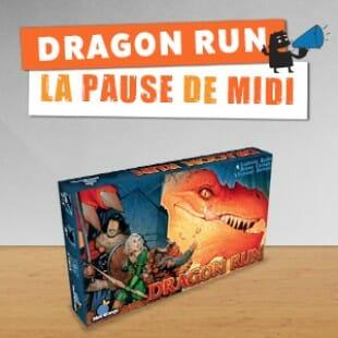 La pause de midi #7 – Dragon Run