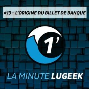 [LA MINUTE LUGEEK #13] L'ORIGINE DU BILLET DE BANQUE