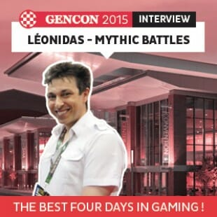 GenCon 2015 – Interview Léonidas – Mythic battles revamp – VF