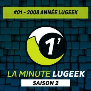 [LA MINUTE LUGEEK S2#01] 2008 ANNEE LUGEEK