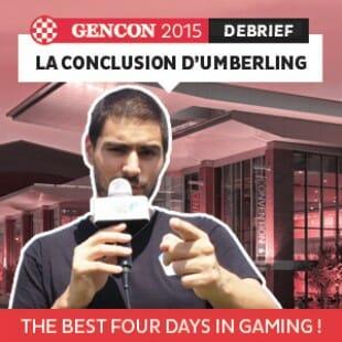 GenCon 2015 – La conclusion – VF