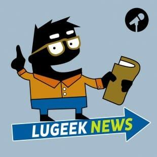 [LUGEEK NEWS #13] CETTE SEMAINE EN 5 MINUTES