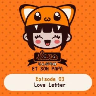 Lana et son papa 03 – Love Letter