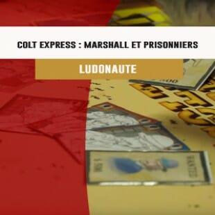 Cannes 2016 – Extension Colt Express : Marshall et prisonniers – Ludonaute