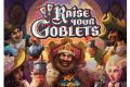 Raise Your Goblets !