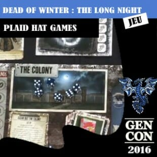 GenCon 2016 – Jeu Dead of winter : the long night – Plaid Hat Games – VOSTFR