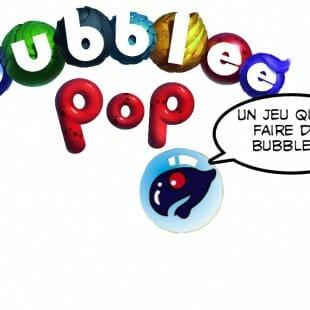 Bubblee pop, des bubblees plein les yeux