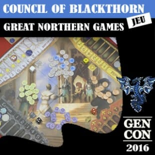 GENCON 2016 – Council of Blackthorn – Great northern games – VOSTFR