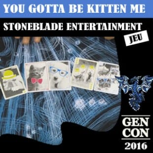GENCON 2016 – You Gotta be kitten me – Stoneblade Entertainment – VOSTFR