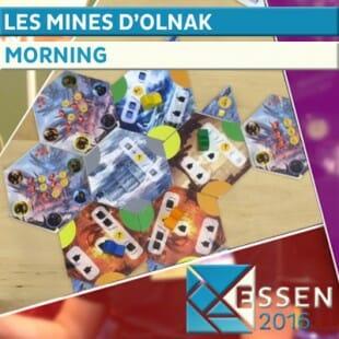 Essen 2016 – Jeu Les mines d'Olnak – Morning – VF