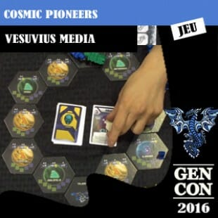 GenCon 2016 – Jeu Cosmic pioneers – Vesuvius media – VOSTFR