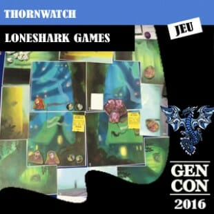 GenCon 2016 – Jeu Thornwatch – Loneshark games – VOSTFR