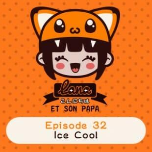 Lana et son papa 32 – Ice Cool