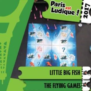 Paris Est Ludique 2017 – Jeu Little big fish – The Flying Games