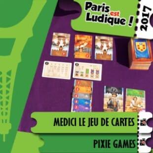 Paris Est Ludique 2017 – Medici le jeu de cartes – Pixie Games