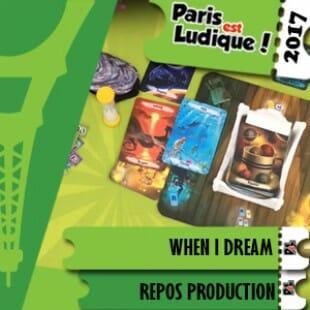 Paris Est Ludique 2017 – Jeu When I dream – Repos Production