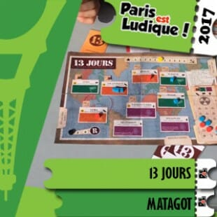 Paris Est Ludique 2017 – Jeu 13 Jours – Matagot