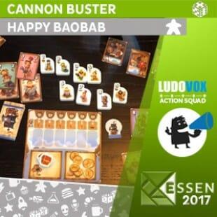 Essen 2017 – Cannon Buster – Happy Baobab – VOSTFR