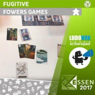 Essen 2017 – Fugitive – Fowers Games – VOSTFR
