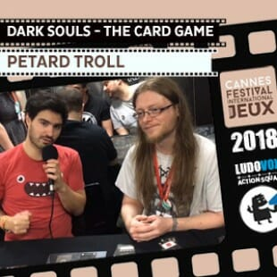 Cannes 2018 – Dark Souls – The card game – Petard Troll