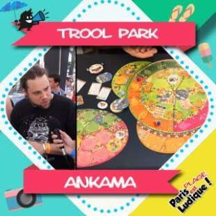 Paris Est Ludique 2018 – Trool Park – Ankama Boardgames