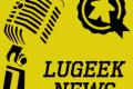 [LUGEEK NEWS #79] CETTE SEMAINE EN 5 MINUTES (03/09/2018)