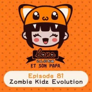 Lana et son papa 81 – Zombie Kidz Evolution