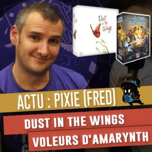 Essen 2019 – Pixie : Les Voleurs d'Amarynth et Dust in the wings