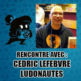 Rencontre avec Cédric Lefebvre – Ludonautes